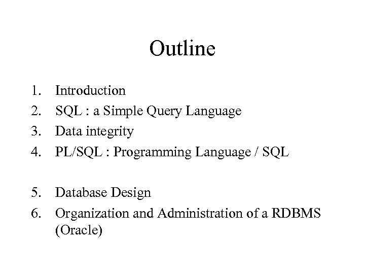 Outline 1. 2. 3. 4. Introduction SQL : a Simple Query Language Data integrity