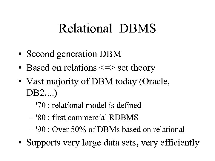 Relational DBMS • Second generation DBM • Based on relations <=> set theory •