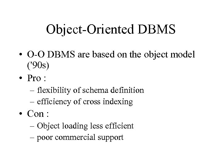 Object-Oriented DBMS • O-O DBMS are based on the object model ('90 s) •
