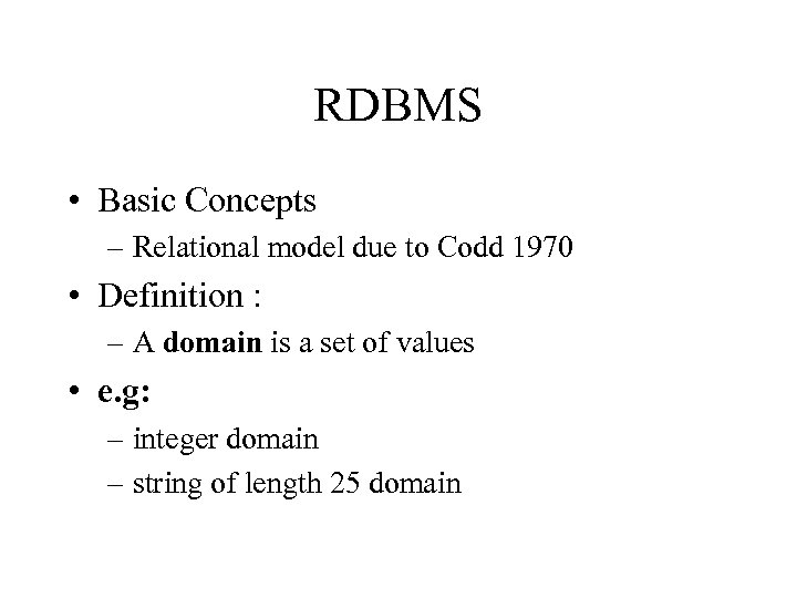 RDBMS • Basic Concepts – Relational model due to Codd 1970 • Definition :