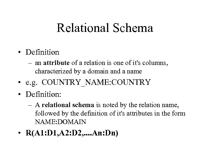 Relational Schema • Definition – an attribute of a relation is one of it's