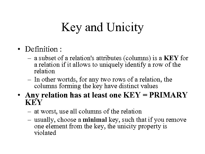 Key and Unicity • Definition : – a subset of a relation's attributes (columns)