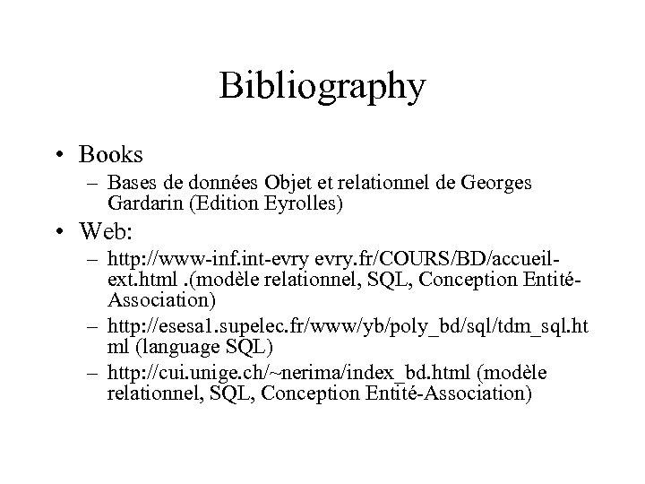 Bibliography • Books – Bases de données Objet et relationnel de Georges Gardarin (Edition
