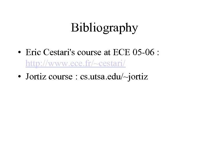 Bibliography • Eric Cestari's course at ECE 05 -06 : http: //www. ece. fr/~cestari/
