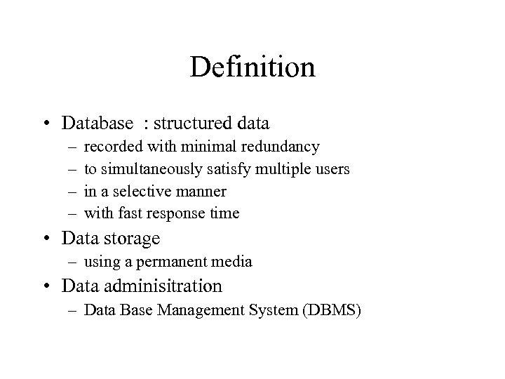 Definition • Database : structured data – – recorded with minimal redundancy to simultaneously