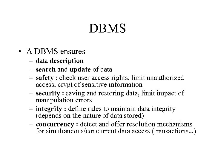 DBMS • A DBMS ensures – data description – search and update of data