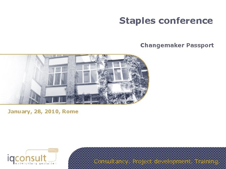 Staples conference Changemaker Passport January, 28, 2010, Rome Consultancy. Project development. Training.