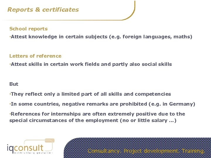 Reports & certificates School reports • Attest knowledge in certain subjects (e. g. foreign