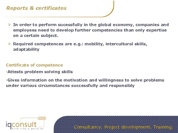 Reports & certificates Ø In order to perform sucessfully in the global economy, companies