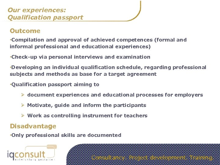 Our experiences: Qualification passport Outcome • Compilation and approval of achieved competences (formal and