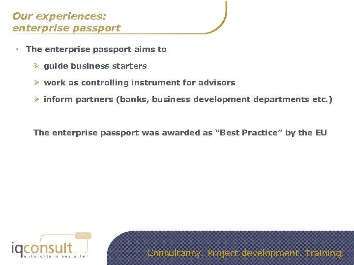 Our experiences: enterprise passport • The enterprise passport aims to Ø guide business starters