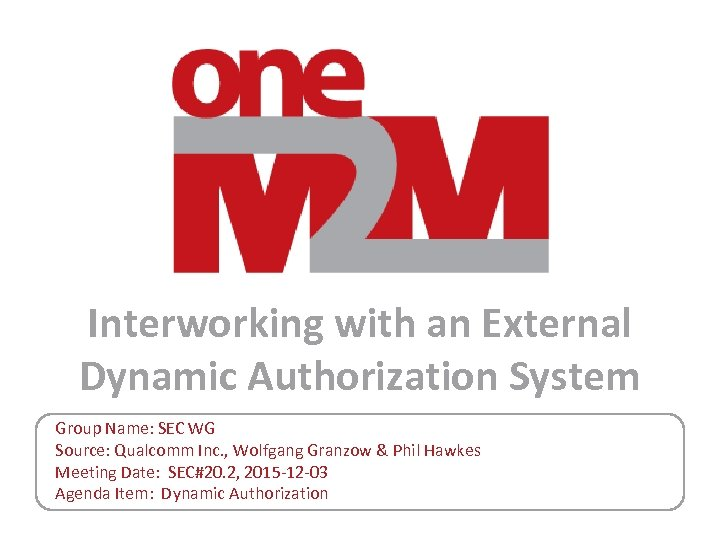 Interworking with an External Dynamic Authorization System Group Name: SEC WG Source: Qualcomm Inc.