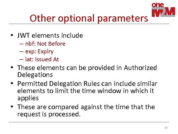 Other optional parameters • JWT elements include – nbf: Not Before – exp: Expiry