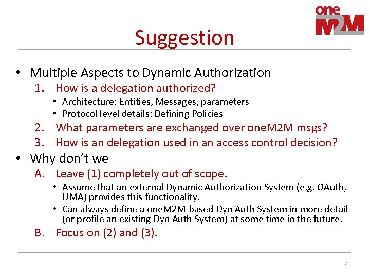 Suggestion • Multiple Aspects to Dynamic Authorization 1. How is a delegation authorized? •