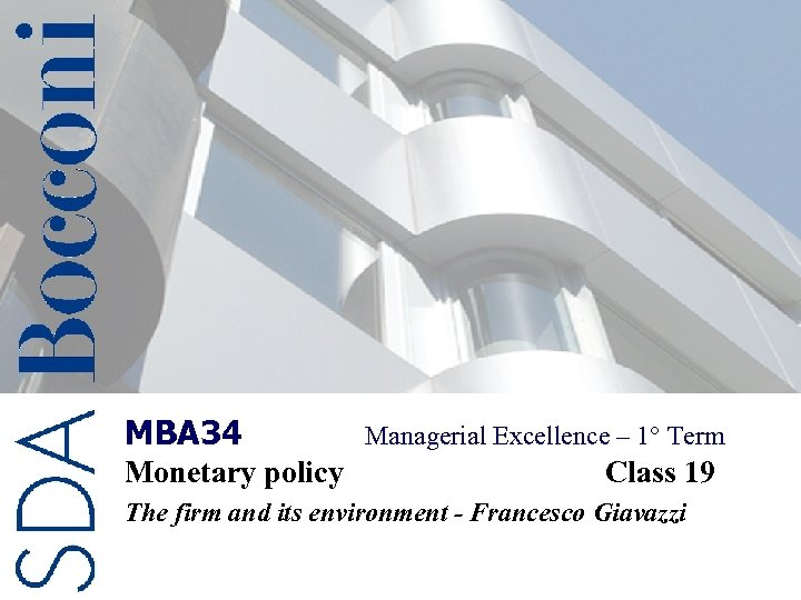 MBA 34 Monetary policy Managerial Excellence – 1° Term Class 19 The firm and
