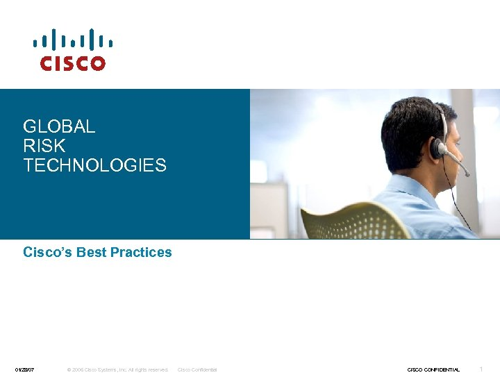 GLOBAL RISK TECHNOLOGIES Cisco's Best Practices 01/28/07 © 2006 Cisco Systems, Inc. All rights