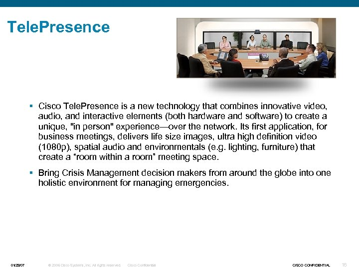 Tele. Presence § Cisco Tele. Presence is a new technology that combines innovative video,