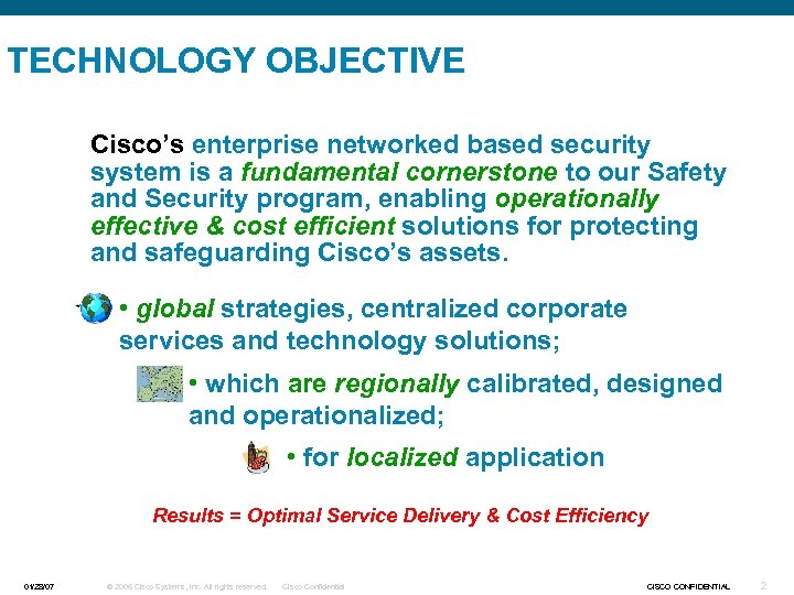 TECHNOLOGY OBJECTIVE Cisco's enterprise networked based security system is a fundamental cornerstone to our