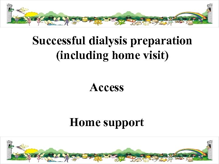 Successful dialysis preparation (including home visit) Access Home support