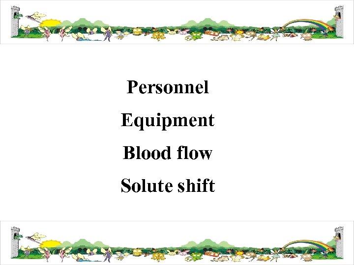 Personnel Equipment Blood flow Solute shift