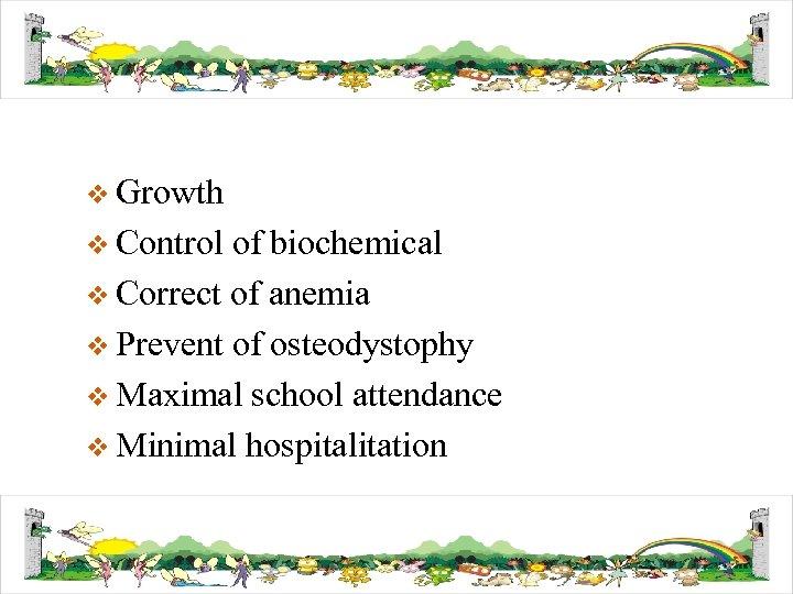 v Growth v Control of biochemical v Correct of anemia v Prevent of osteodystophy