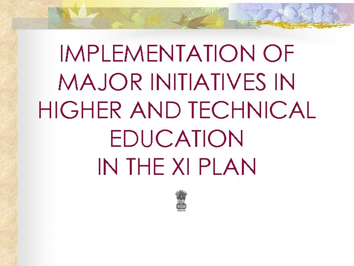 IMPLEMENTATION OF MAJOR INITIATIVES IN HIGHER AND TECHNICAL EDUCATION IN THE XI PLAN Ministry