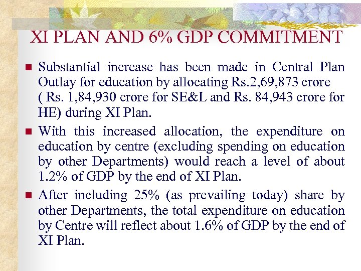 XI PLAN AND 6% GDP COMMITMENT n n n Substantial increase has been made