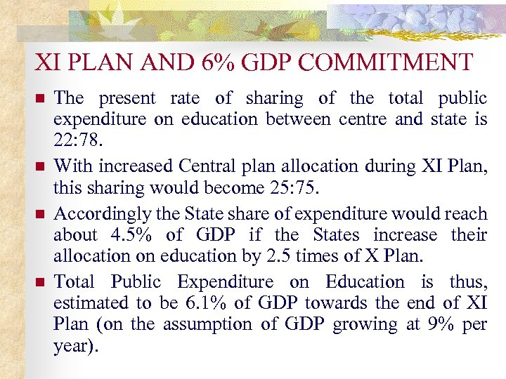 XI PLAN AND 6% GDP COMMITMENT n n The present rate of sharing of