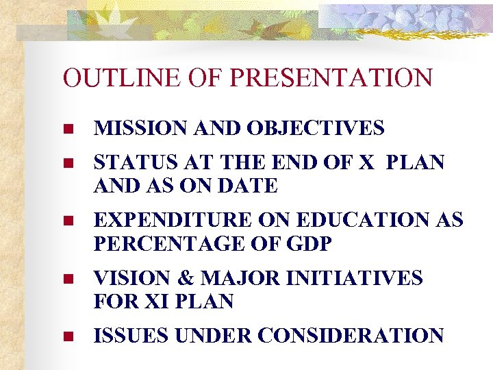 OUTLINE OF PRESENTATION n MISSION AND OBJECTIVES n STATUS AT THE END OF X