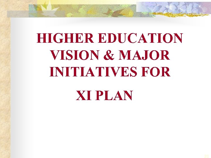 HIGHER EDUCATION VISION & MAJOR INITIATIVES FOR XI PLAN 20
