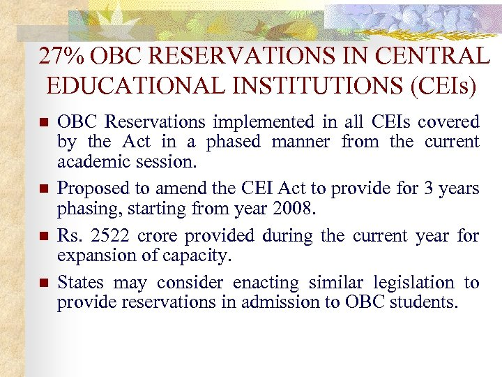 27% OBC RESERVATIONS IN CENTRAL EDUCATIONAL INSTITUTIONS (CEIs) n n OBC Reservations implemented in