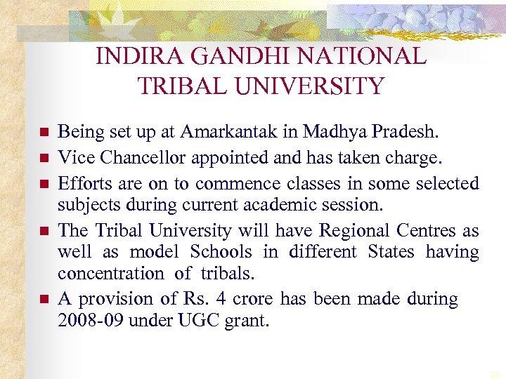 INDIRA GANDHI NATIONAL TRIBAL UNIVERSITY n n n Being set up at Amarkantak in