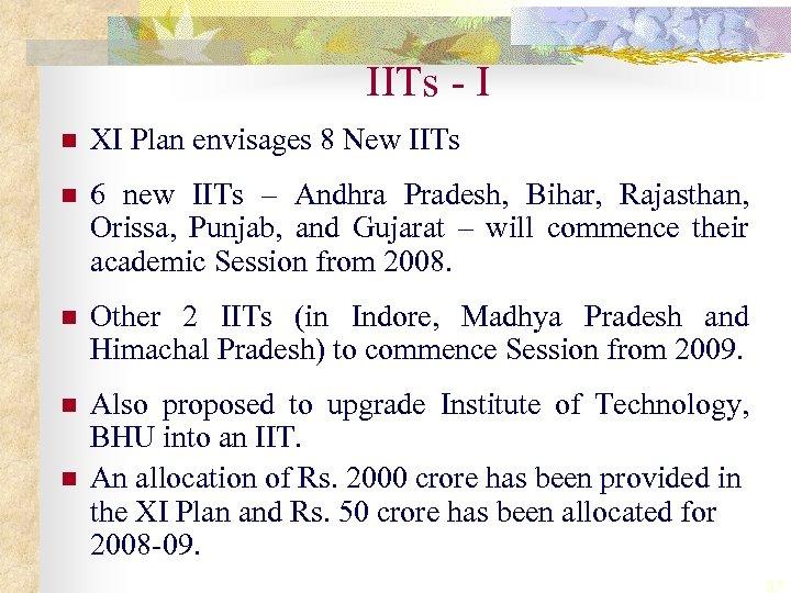 IITs - I n XI Plan envisages 8 New IITs n 6 new IITs