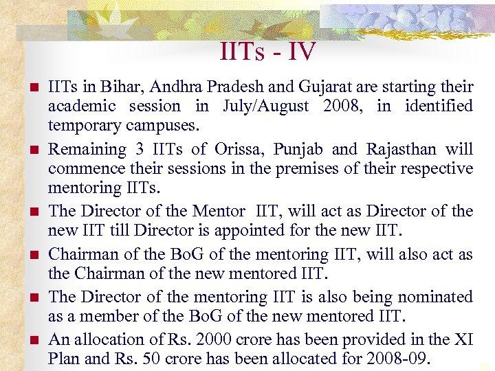 IITs - IV n n n IITs in Bihar, Andhra Pradesh and Gujarat are