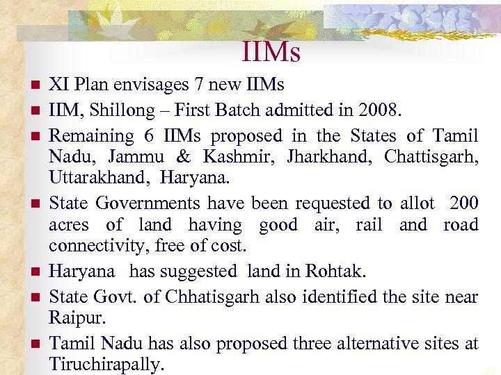 IIMs n n n n XI Plan envisages 7 new IIMs IIM, Shillong –