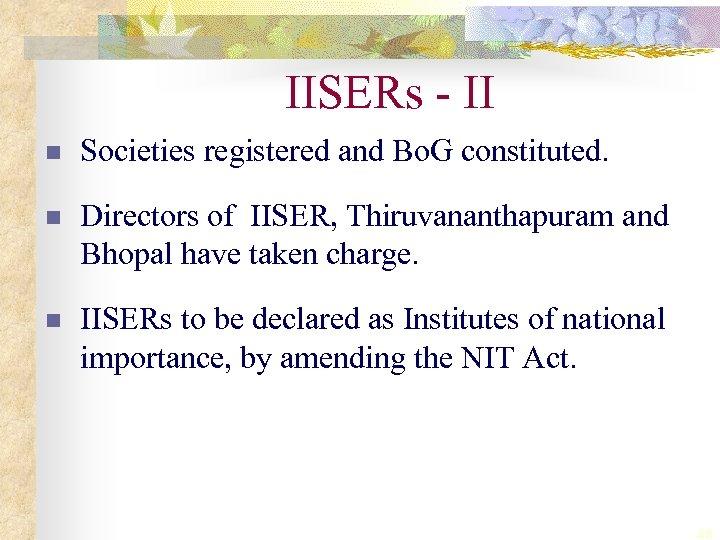 IISERs - II n Societies registered and Bo. G constituted. n Directors of IISER,
