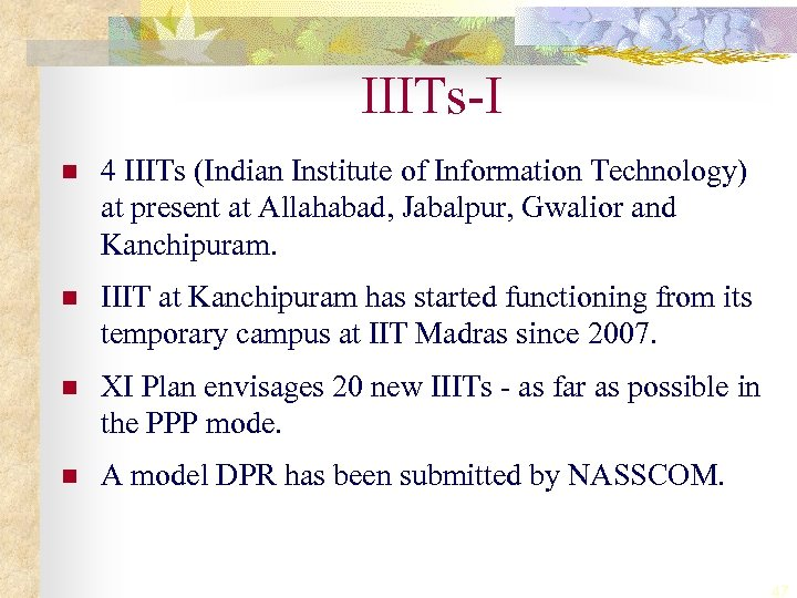 IIITs-I n 4 IIITs (Indian Institute of Information Technology) at present at Allahabad, Jabalpur,