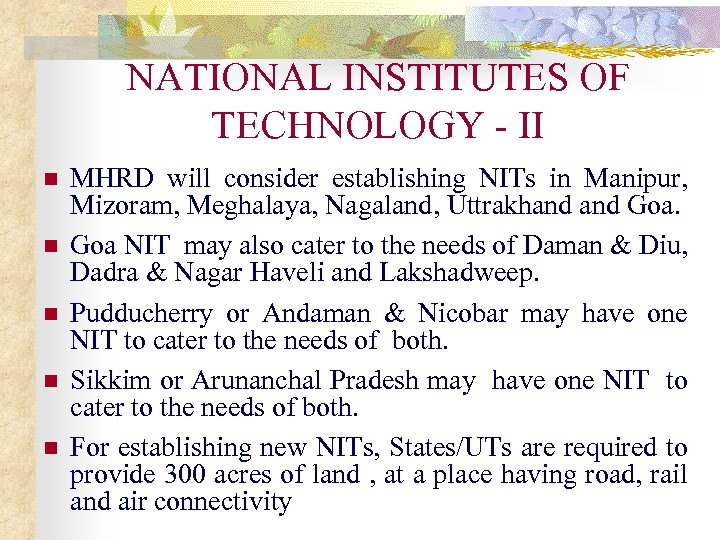 NATIONAL INSTITUTES OF TECHNOLOGY - II n n n MHRD will consider establishing NITs
