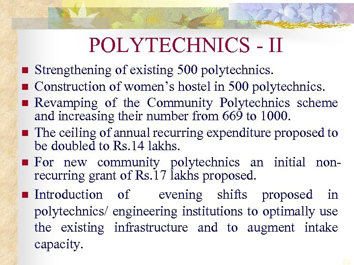 POLYTECHNICS - II n n n Strengthening of existing 500 polytechnics. Construction of women's