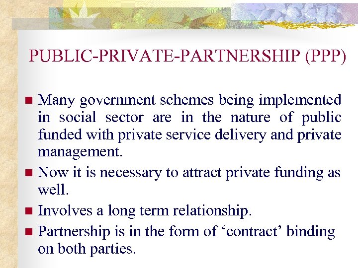 PUBLIC-PRIVATE-PARTNERSHIP (PPP) Many government schemes being implemented in social sector are in the nature