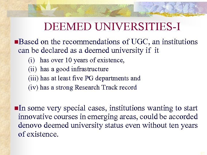 DEEMED UNIVERSITIES-I n. Based on the recommendations of UGC, an institutions can be declared