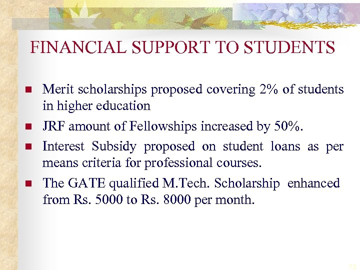FINANCIAL SUPPORT TO STUDENTS n n Merit scholarships proposed covering 2% of students in