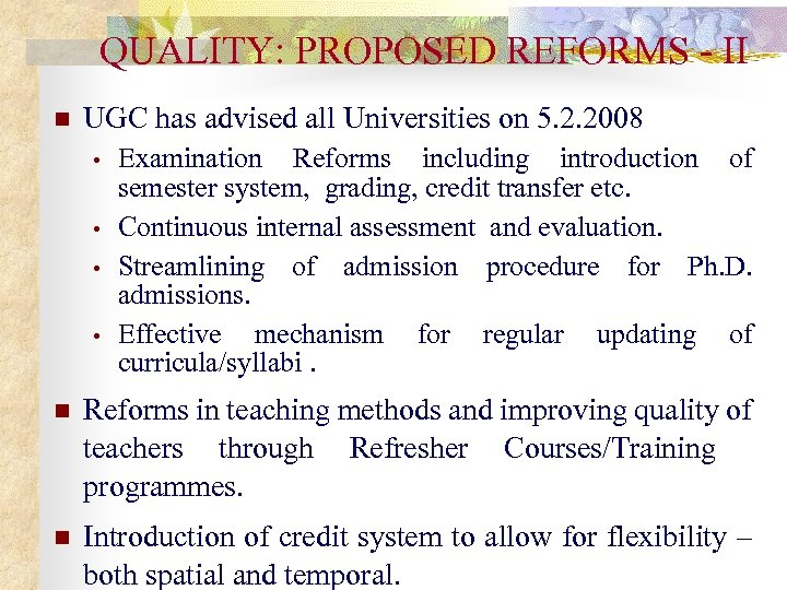 QUALITY: PROPOSED REFORMS - II n UGC has advised all Universities on 5. 2.