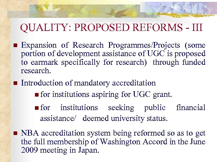 QUALITY: PROPOSED REFORMS - III n n Expansion of Research Programmes/Projects (some portion of