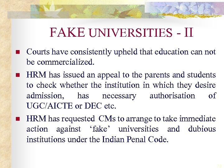 FAKE UNIVERSITIES - II n n n Courts have consistently upheld that education can