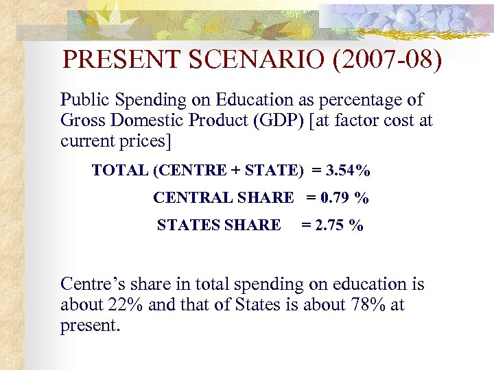 PRESENT SCENARIO (2007 -08) Public Spending on Education as percentage of Gross Domestic Product