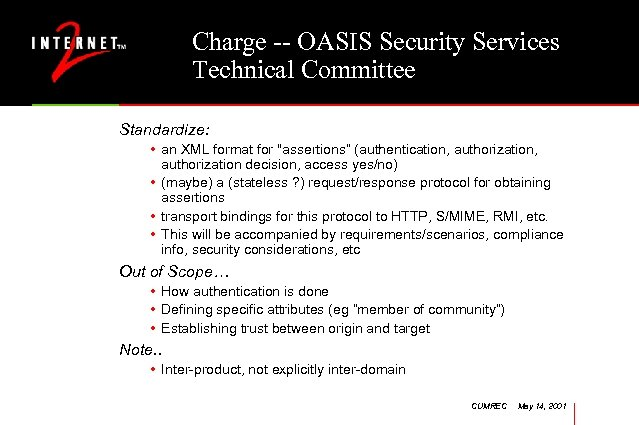 Charge -- OASIS Security Services Technical Committee Standardize: • an XML format for