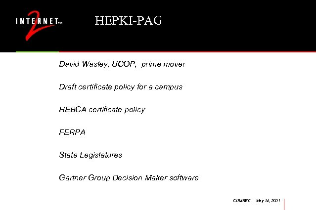 HEPKI-PAG David Wasley, UCOP, prime mover Draft certificate policy for a campus HEBCA certificate