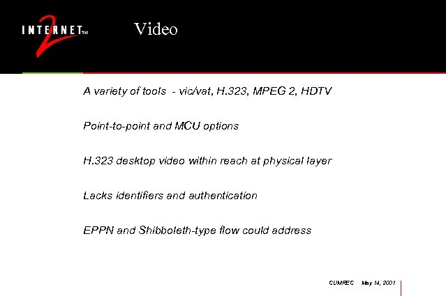 Video A variety of tools - vic/vat, H. 323, MPEG 2, HDTV Point-to-point and