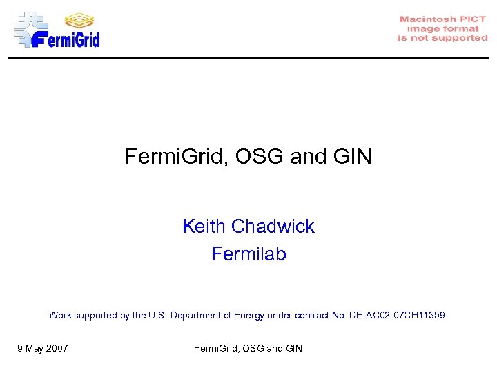Fermi. Grid, OSG and GIN Keith Chadwick Fermilab Work supported by the U. S.